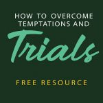 How To Overcome Temptations and Trials