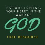 Establishing Your Heart on the Word of God