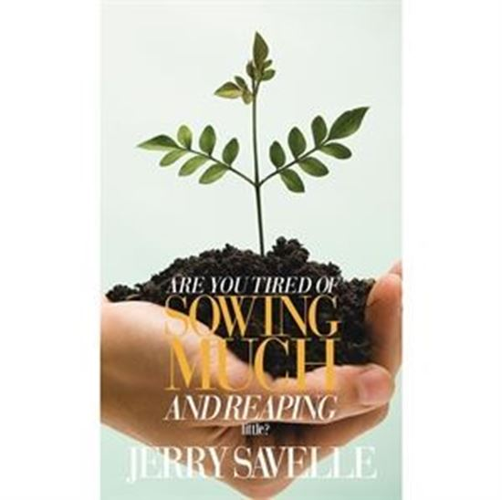 Picture of Are You Tired of Sowing & Reaping Little?